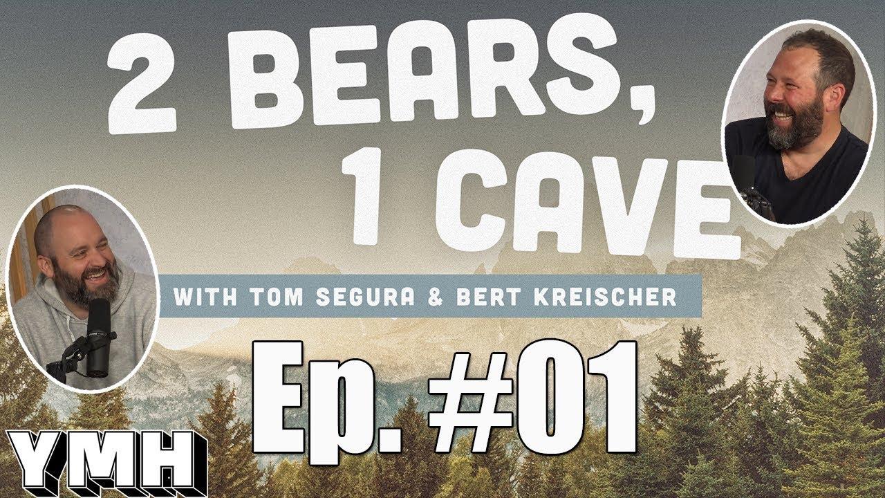 2 Bears 1 Cave W Tom Segura Bert Kreischer Ep 01