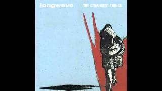 "Longwave - ""Wake Me When It"