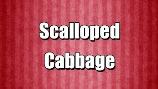 Scalloped Cabbage - My3 Foods - Easy To Learn - My3 Foods - Easy To Learn