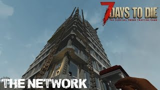 7 Days To Die (Alpha 16.4) - The Network (Day 270)