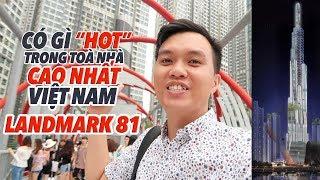 Bill Balo - Landmark 81: Có gì hot trong toà nhà cao nhất Việt Nam (The tallest building in Vietnam)