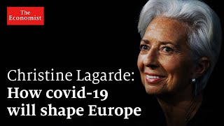 Christine Lagarde: How covid-19 will shape Europe | The Economist