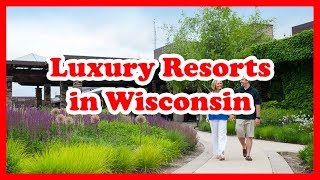 5 Top-Rated Luxury Resorts in Wisconsin | US Resort Guide