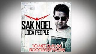 Sak Noel - Loca People (Tomer Danan Bootleg Rework) Radio