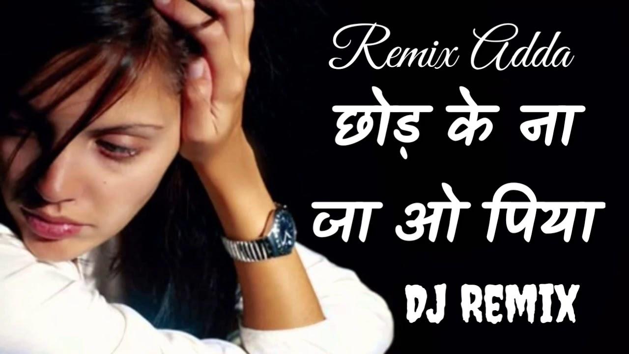 2018 Best Sad Dj Remix // Chod Ke Na Ja O Piya // Sad Dj Remix Song 2018
