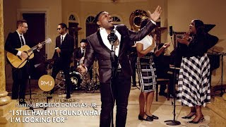 I Still Haven't Found What I'm Looking For  U2 (Gospel Soul Cover) ft. Rogelio Douglas, Jr.
