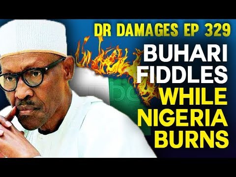 Dr. Damages Show, episode 329: Buhari Fiddles While Nigeria Burns