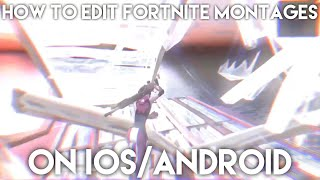 How To Edit FORTNITE MONTAGES On IOS/Android| Pinch Effect, Syncing, Effects...