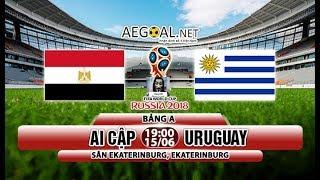 Dự đoán Ai Cập vs Uruguay world cup 2018 [Hóng 24h]