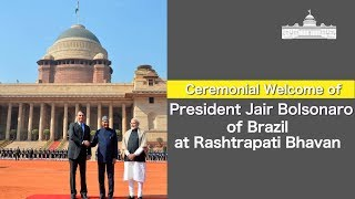 Ceremonial Welcome of President Jair Bolsonaro of Brazil at Rashtrapati Bhavan