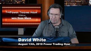 August 13th Power Trading Hour with David White on TFNN - 2018