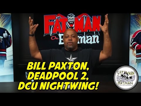 BILL PAXTON, DEADPOOL 2, DCU NIGHTWING!