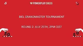 Biel Grandmaster tournament 2017 - Round 2 Live Commentary