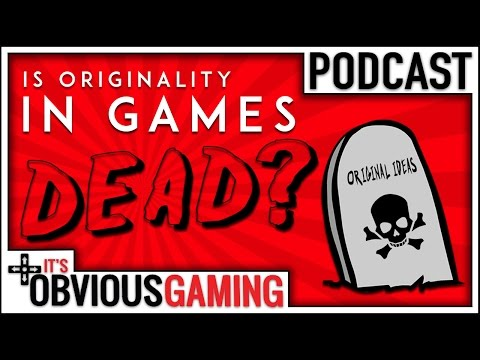 Is Originality in Games Dead? - It's Obvious Podcast Ep. 70