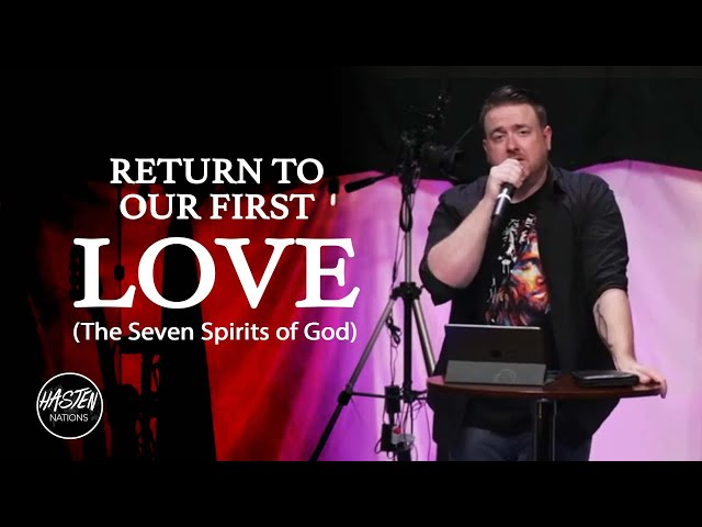 Return to Our First Love (The Seven Spirits of God)   Dustan Stanley   Hasten Nations