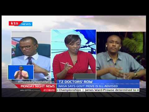 Monday Night News: Tanzania Doctors Row - with Philip Murgor and Mutula Kilonzo Jr.