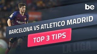 La Liga | Top 3 Betting Tips For Barcelona Vs Atletico Madrid