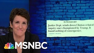 another-clinton-investigation-championed-by-trump-comes-up-empty-rachel-maddow-msnbc