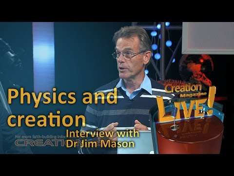 Physics and creation -- an interview with physicist Dr Jim Mason (Creation Magazine LIVE! 3-22)