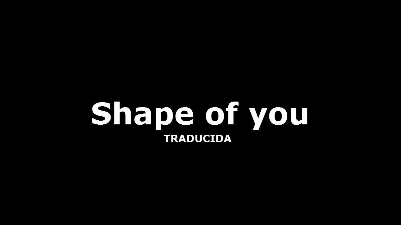 Ed Sheeran - Shape of you (Traducida al español)