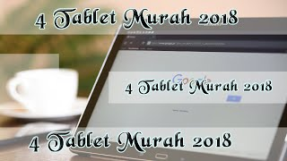 4 Tablet Murah 2018