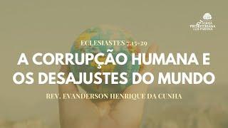 Culto 28/02/2021 -  A Corrupção Humana e os Desajustes do Mundo