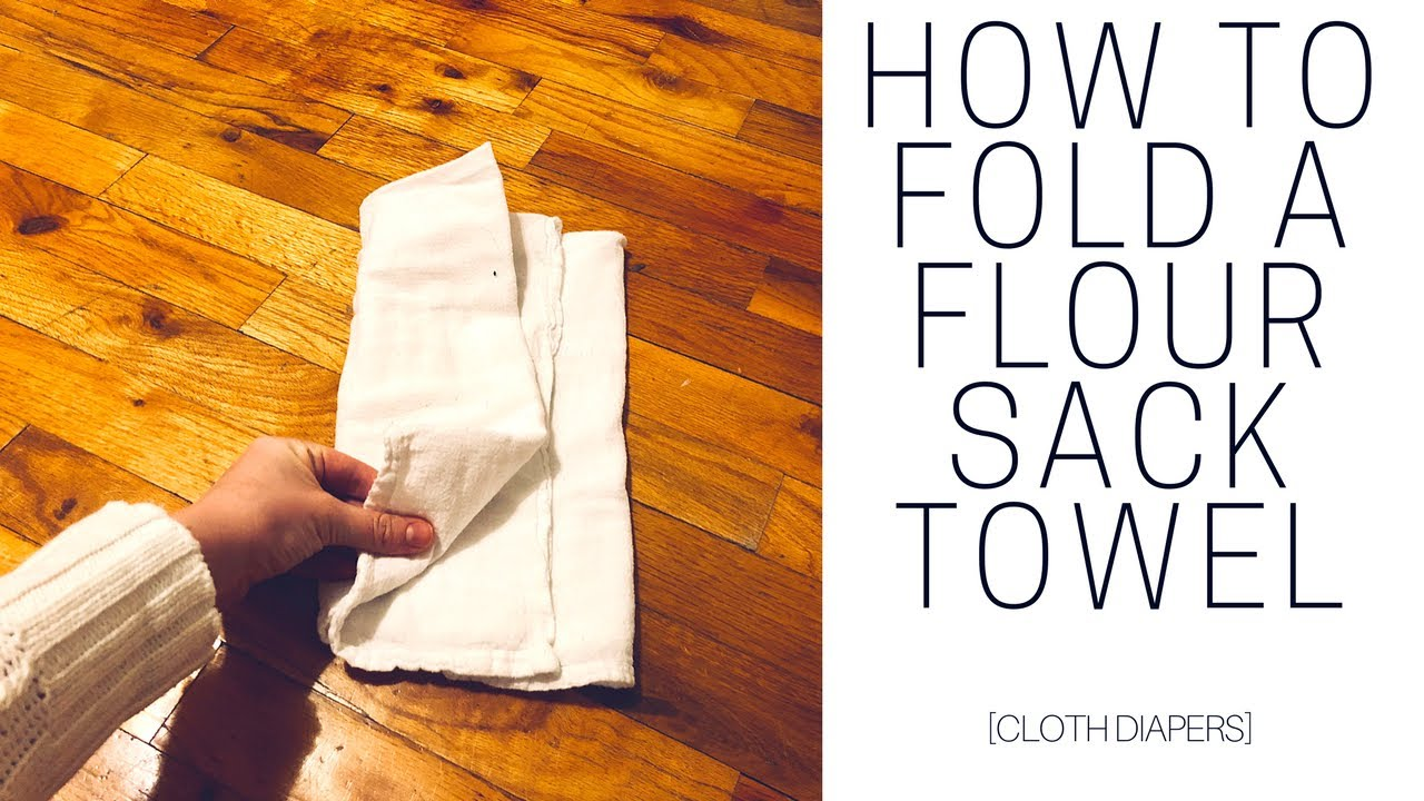 HOW TO FOLD A FLOUR SACK TOWEL   Cloth Diapers