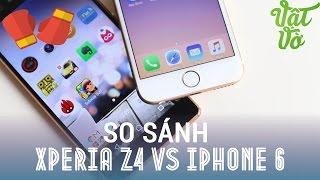 Vật Vờ - So sánh chi tiết Sony Xperia Z4/Z3+ và iPhone 6