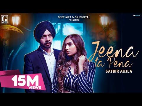 Jeena Ta Pena : Satbir Aujla ( Full Song ) Latest Punjabi Songs 2019 | Geet MP3