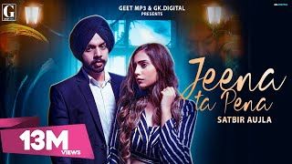 Jeena Ta Pena : Satbir Aujla ( Full Song ) Latest Punjabi songs 2019 | Geet MP3