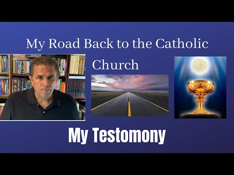 My Road Back to the Catholic Church | My Testimony | 2 Corinthians 5:15