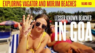 Silent Beaches In Goa   Vagator Beach   Morjim Beach   Goa Vlog 03