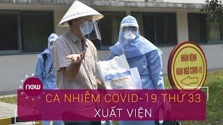 Ca nhiễm Covid-19 thứ 33 được ra viện | VTC Now