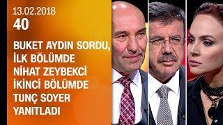 Buket Aydın 40'ta sordu, Nihat Zeybekci ve Tunç Soyer yanıtladı - 13.02.2019 Çarşamba