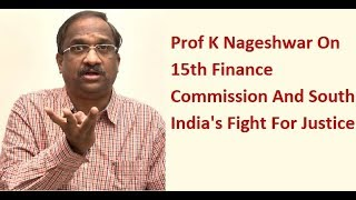 Prof K Nageshwar On 15th Finance Commission And South India's Fight For Justice