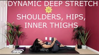 Dynamic Deep Stretch - Shoulders, Hips, and Inner Thighs