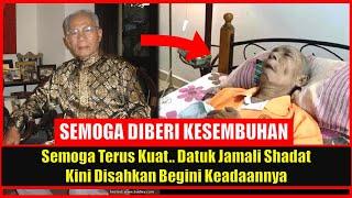 Semoga Terus Kuat.. Datuk Jamali Shadat Kini Disahkan Begini Keadaannya