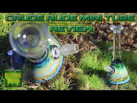 Crude Rude Glass - Mini Tube Review