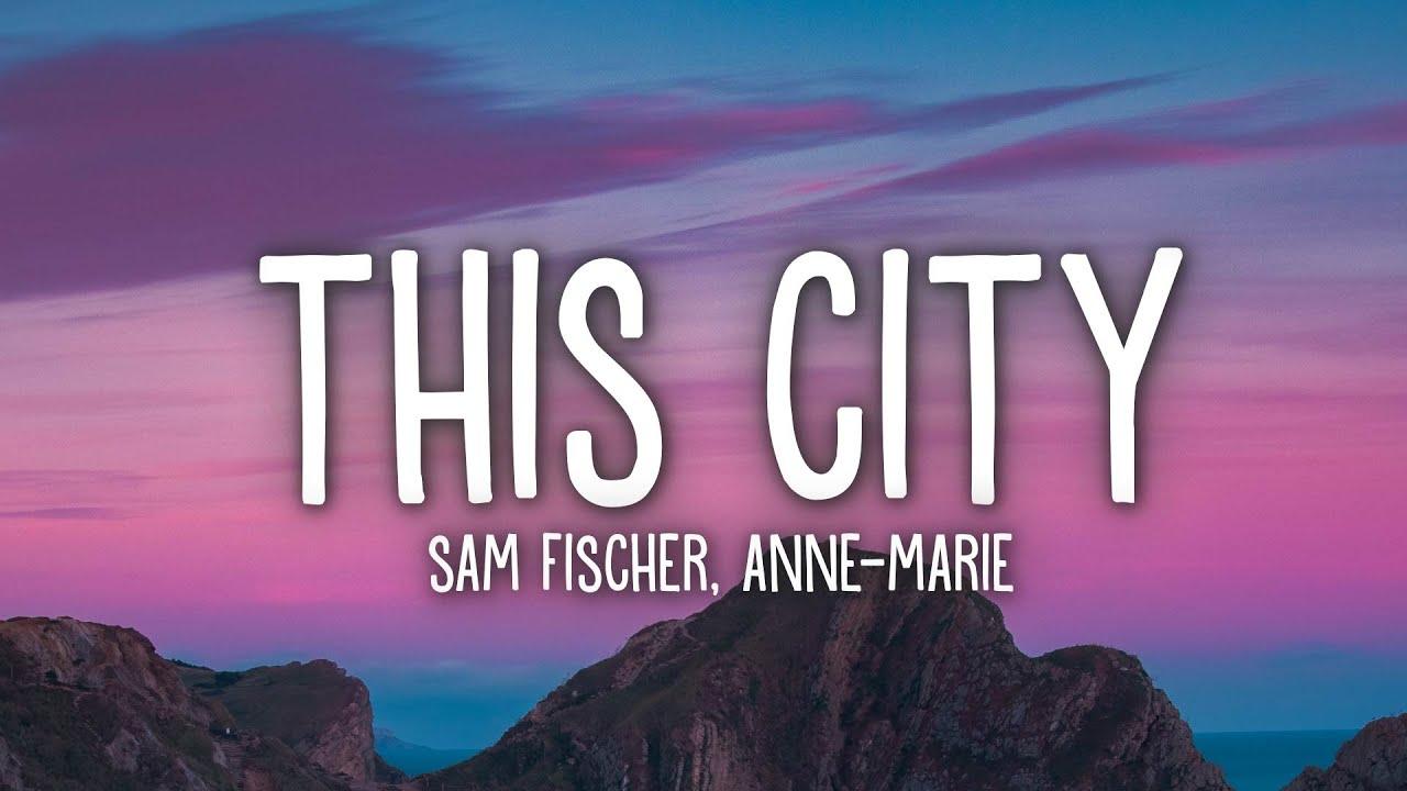 Download Sam Fischer - This City (Lyrics) ft. Anne-Marie