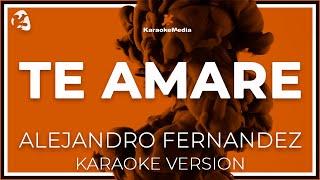 Alejandro Fernandez - Te Amare (Karaoke)