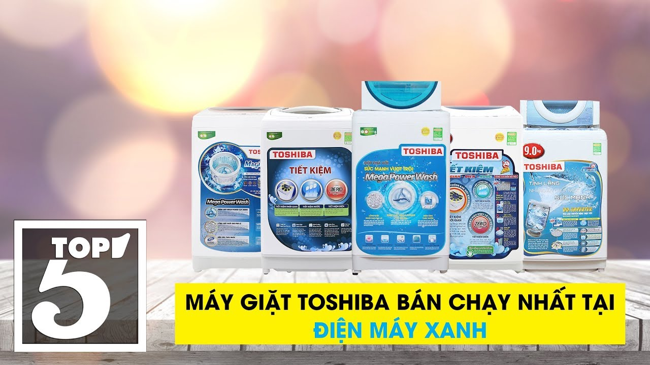 Top 5 máy giặt Toshiba bán chạy nhất Điện máy XANH 2018, tham khảo tìm mua cho năm mới