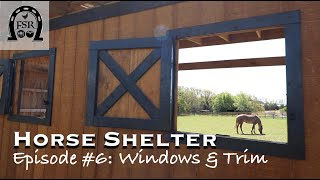 Building a Horse Shelter - Episode #6: Windows and Trim