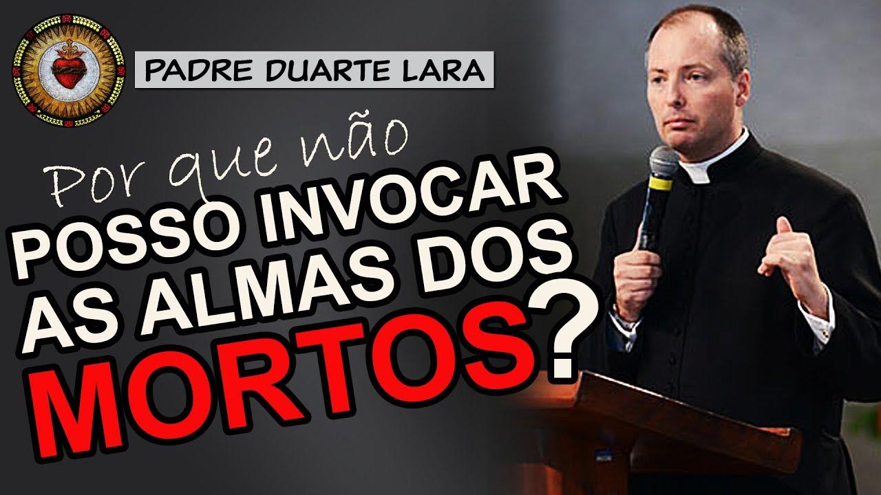 POR QUE NÃO POSSO INVOCAR os MORTOS? | Padre Duarte Lara