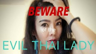 Beware of the Evil Thai Lady