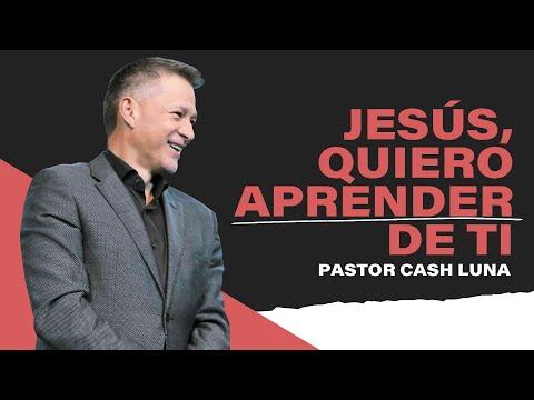 Jesús, Quiero Aprender De Ti - Pastor Cash Luna