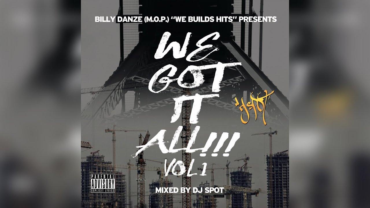 Billy Danze (M.O.P.) pres - We Build Hits - We Got It All Vol.1 (Mixed by DJ Spot) [Mixtape]