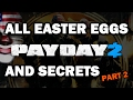 PAYDAY 2 All Easter Eggs And Secrets (NEW SAFEHOUSE) | Part 2 | HD