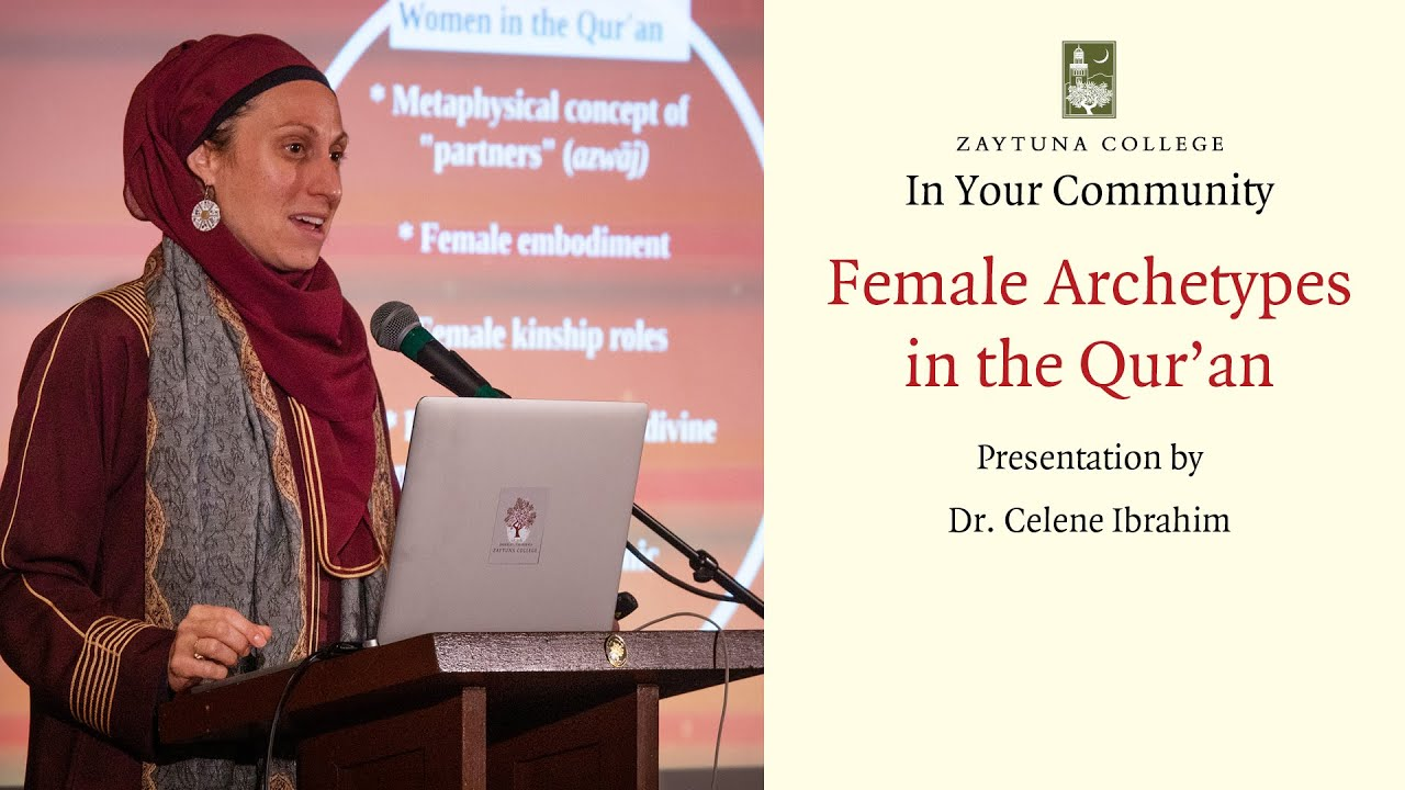 Dr. Celene Ibrahim: Female Archetypes in the Qur'an