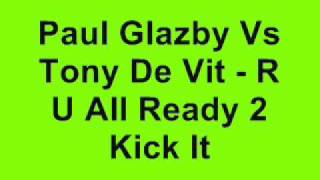 Paul Glazby Vs Tony De Vit - R U All Ready 2 Kick It