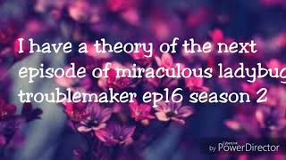 Miraculous ladybug theory of the up coming episode troublemaker season 2 episode 16